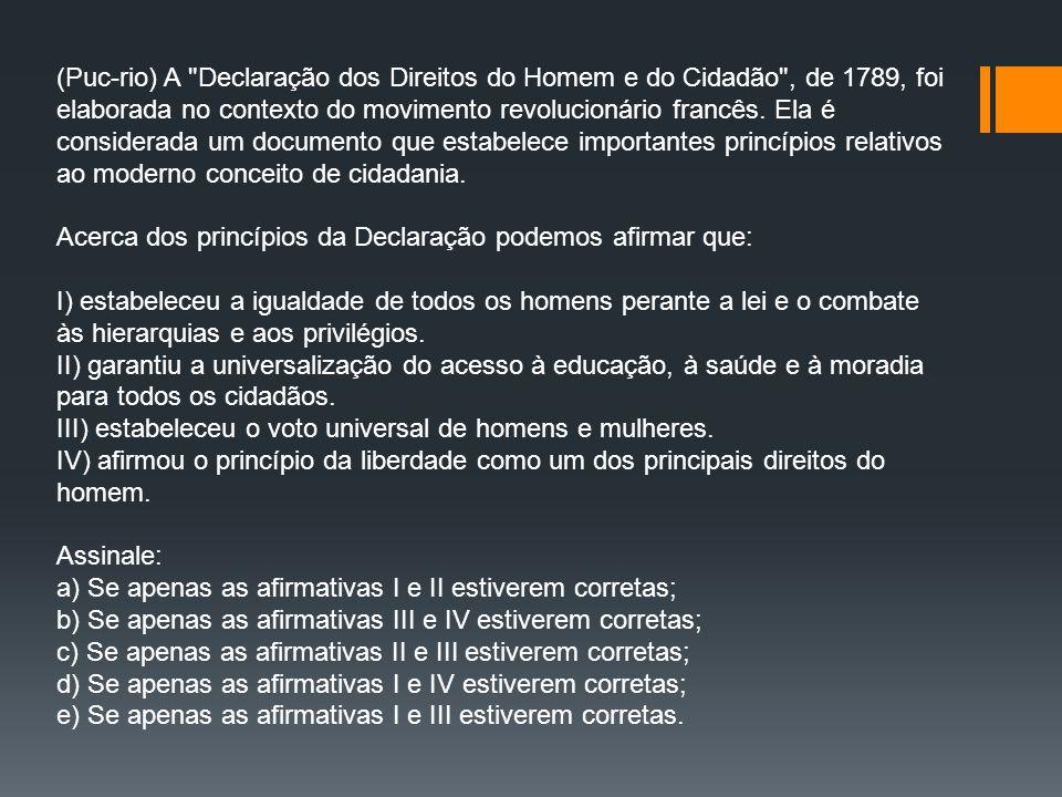 (Puc-rio) A Declaração dos Direitos do Homem e do Cidadão , de 1789, foi elaborada no contexto do movimento revolucionário francês. Ela é considerada um documento que estabelece importantes princípios relativos ao moderno conceito de cidadania.