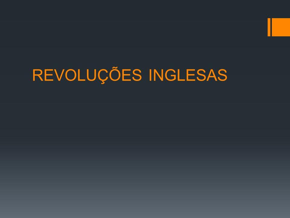 REVOLUÇÕES INGLESAS