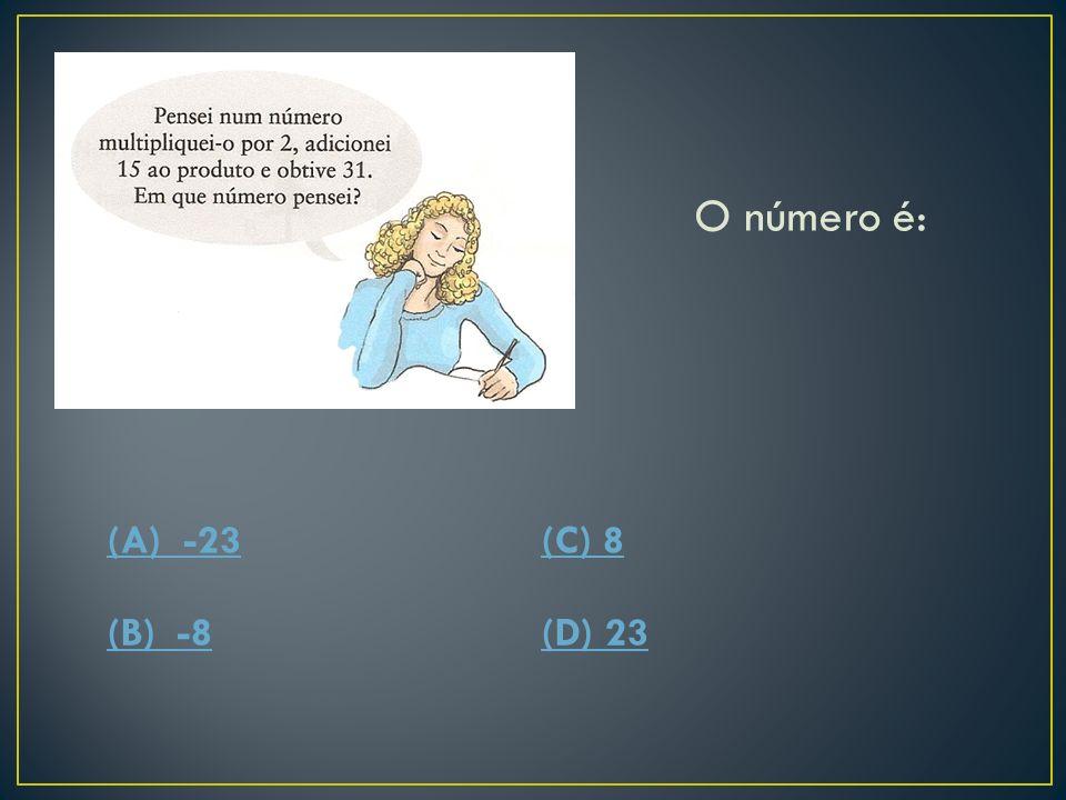 O número é: (A) -23 (C) 8 (B) -8 (D) 23