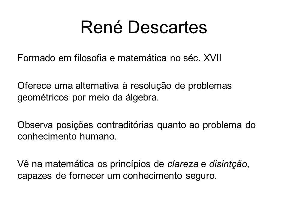 René Descartes Formado em filosofia e matemática no séc. XVII