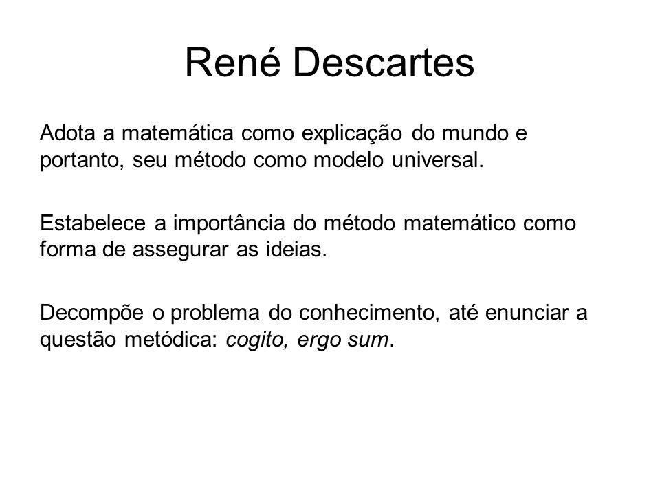 René Descartes Adota a matemática como explicação do mundo e portanto, seu método como modelo universal.