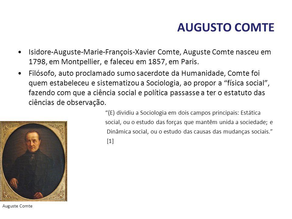 AUGUSTO COMTE Isidore-Auguste-Marie-François-Xavier Comte, Auguste Comte nasceu em 1798, em Montpellier, e faleceu em 1857, em Paris.