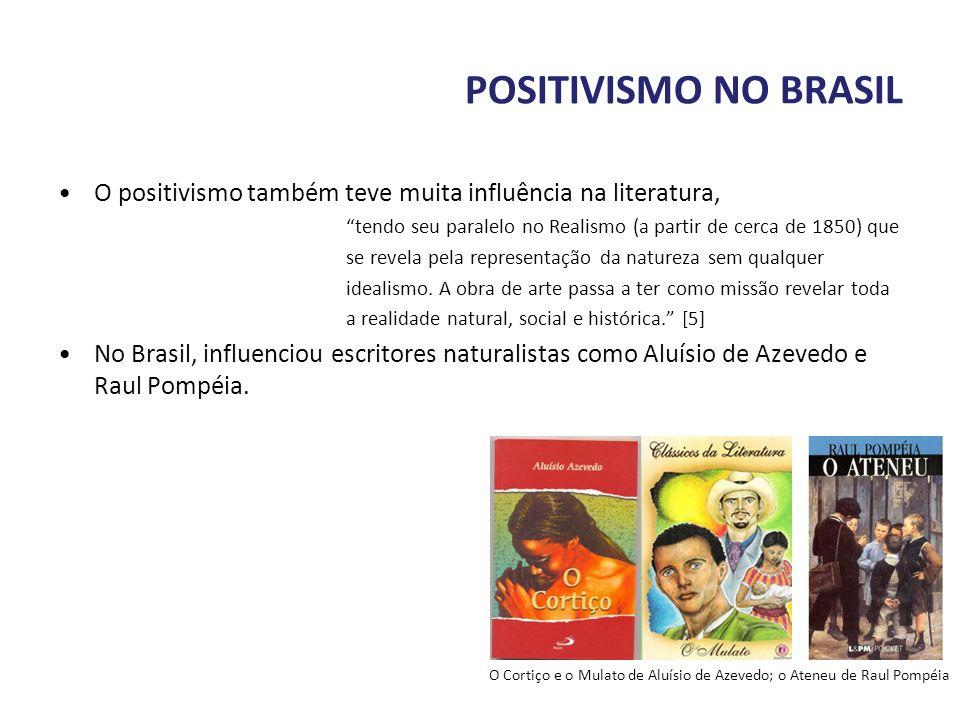 POSITIVISMO NO BRASIL O positivismo também teve muita influência na literatura, tendo seu paralelo no Realismo (a partir de cerca de 1850) que.