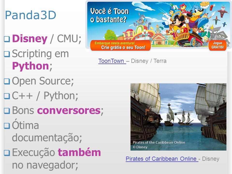 Panda3D Disney / CMU; Scripting em Python; Open Source; C++ / Python;