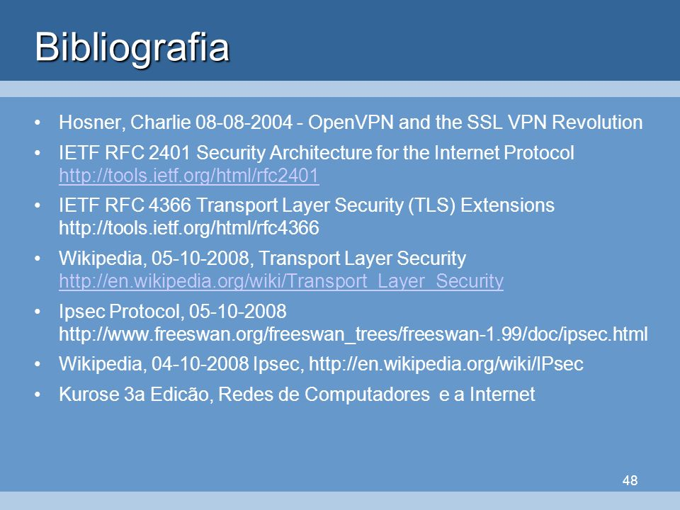 Bibliografia Hosner, Charlie OpenVPN and the SSL VPN Revolution.