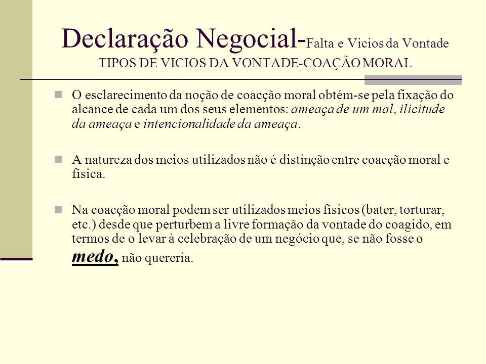 Declaração Negocial-Falta e Vicios da Vontade TIPOS DE VICIOS DA VONTADE-COAÇÃO MORAL