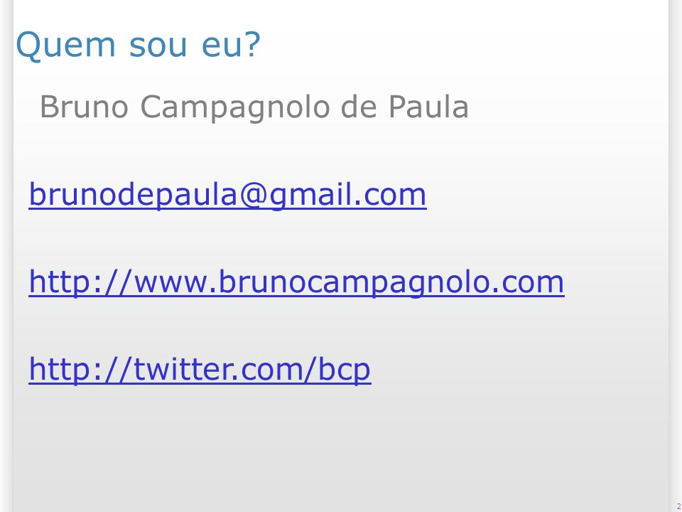 Quem sou eu Bruno Campagnolo de Paula brunodepaula@gmail.com