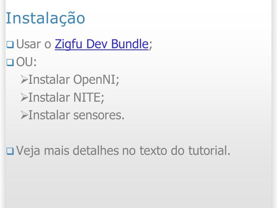 Instalação Usar o Zigfu Dev Bundle; OU: Instalar OpenNI;