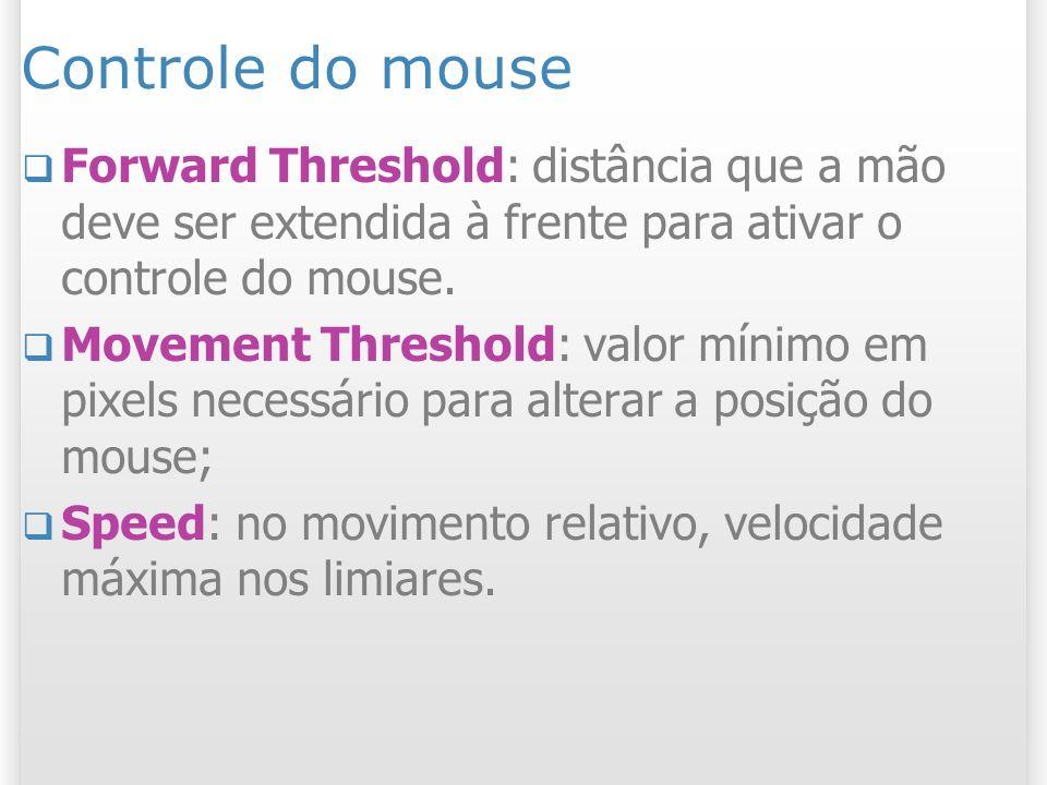 Controle do mouseForward Threshold: distância que a mão deve ser extendida à frente para ativar o controle do mouse.