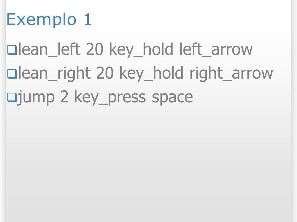 Exemplo 1lean_left 20 key_hold left_arrow.lean_right 20 key_hold right_arrow.