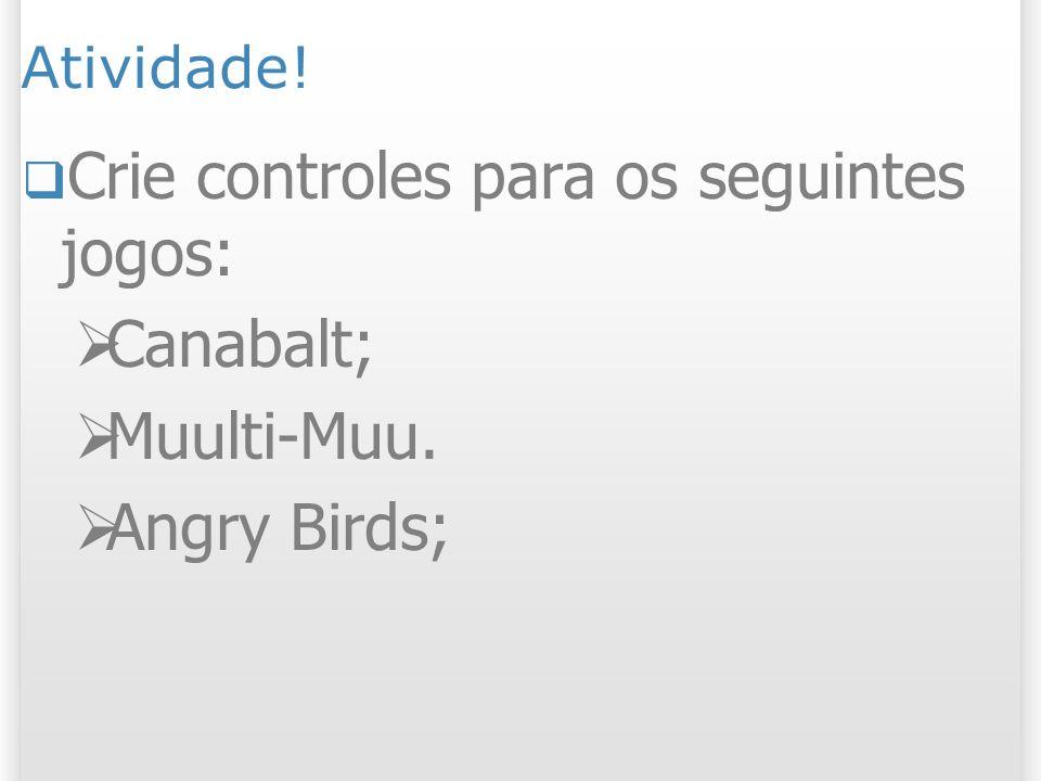 Crie controles para os seguintes jogos: Canabalt; Muulti-Muu.