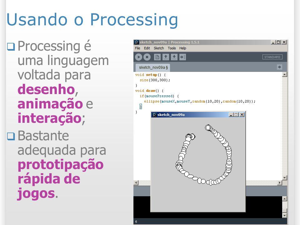 Usando o ProcessingProcessing é uma linguagem voltada para desenho, animação e interação; Bastante adequada para prototipação rápida de jogos.