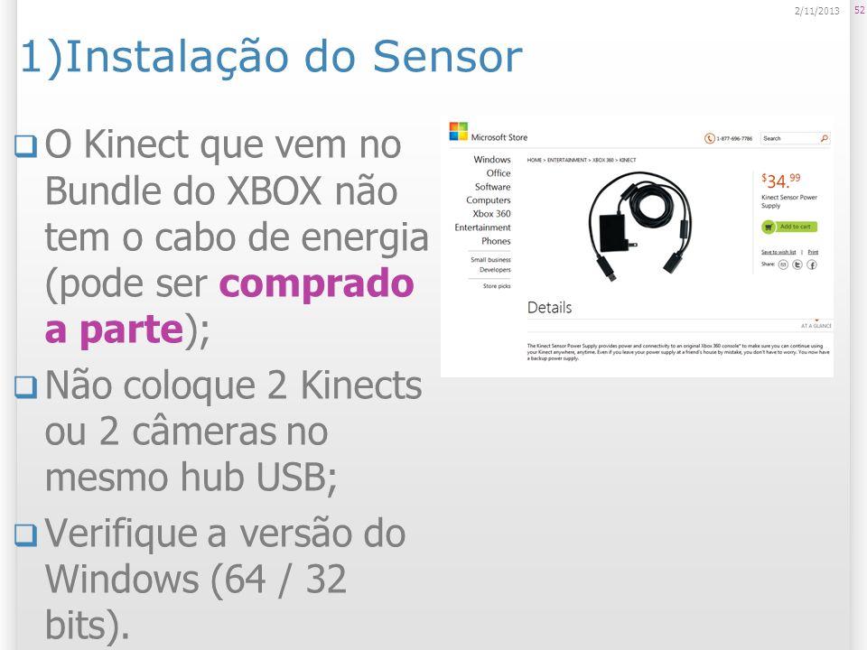 1)Instalação do Sensor23/03/2017. O Kinect que vem no Bundle do XBOX não tem o cabo de energia (pode ser comprado a parte);