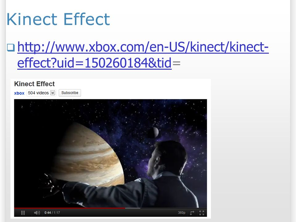 Kinect Effect http://www.xbox.com/en-US/kinect/kinect-effect uid=150260184&tid=