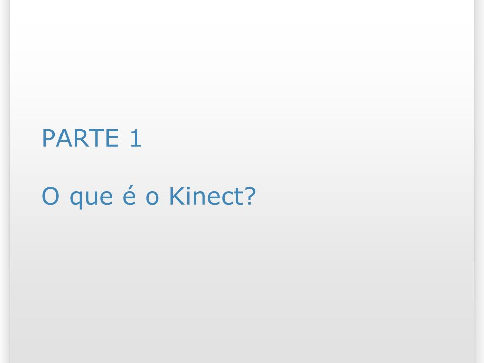 PARTE 1 O que é o Kinect