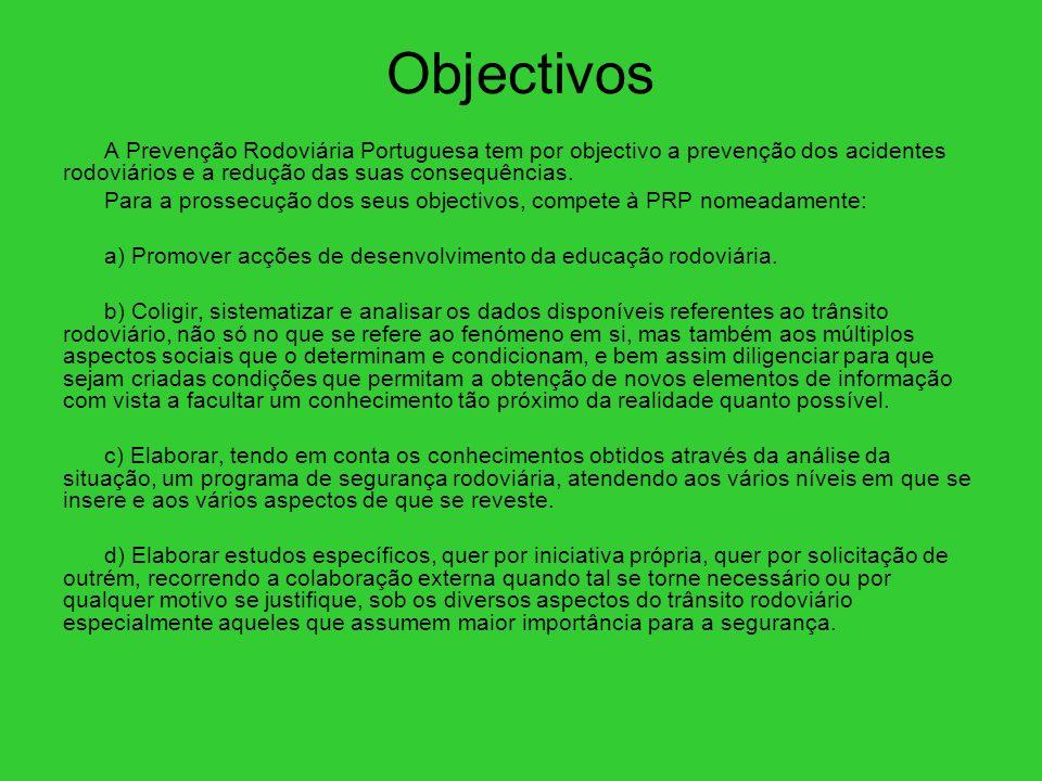 Objectivos A Prevenção Rodoviária Portuguesa tem por objectivo a prevenção dos acidentes rodoviários e a redução das suas consequências.