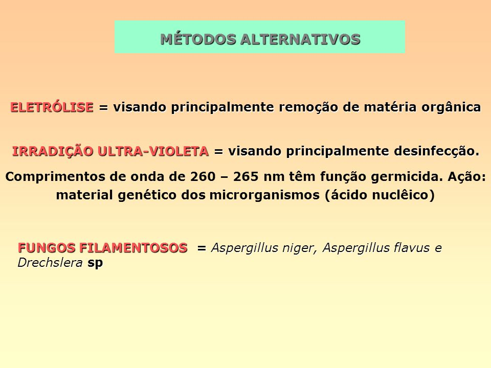 MÉTODOS ALTERNATIVOS ELETRÓLISE = visando principalmente remoção de matéria orgânica. IRRADIÇÃO ULTRA-VIOLETA = visando principalmente desinfecção.