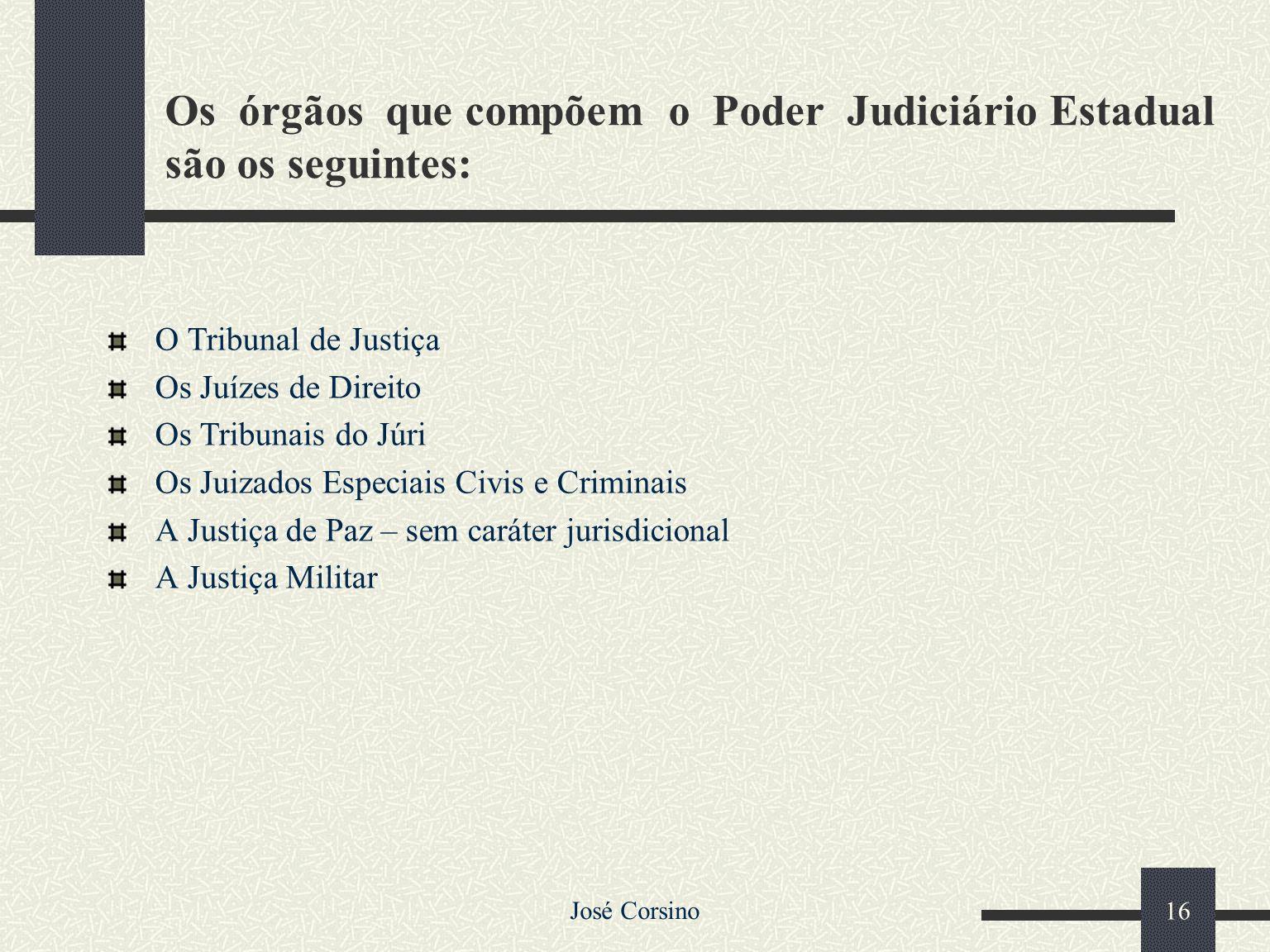Os órgãos que compõem o Poder Judiciário Estadual são os seguintes: