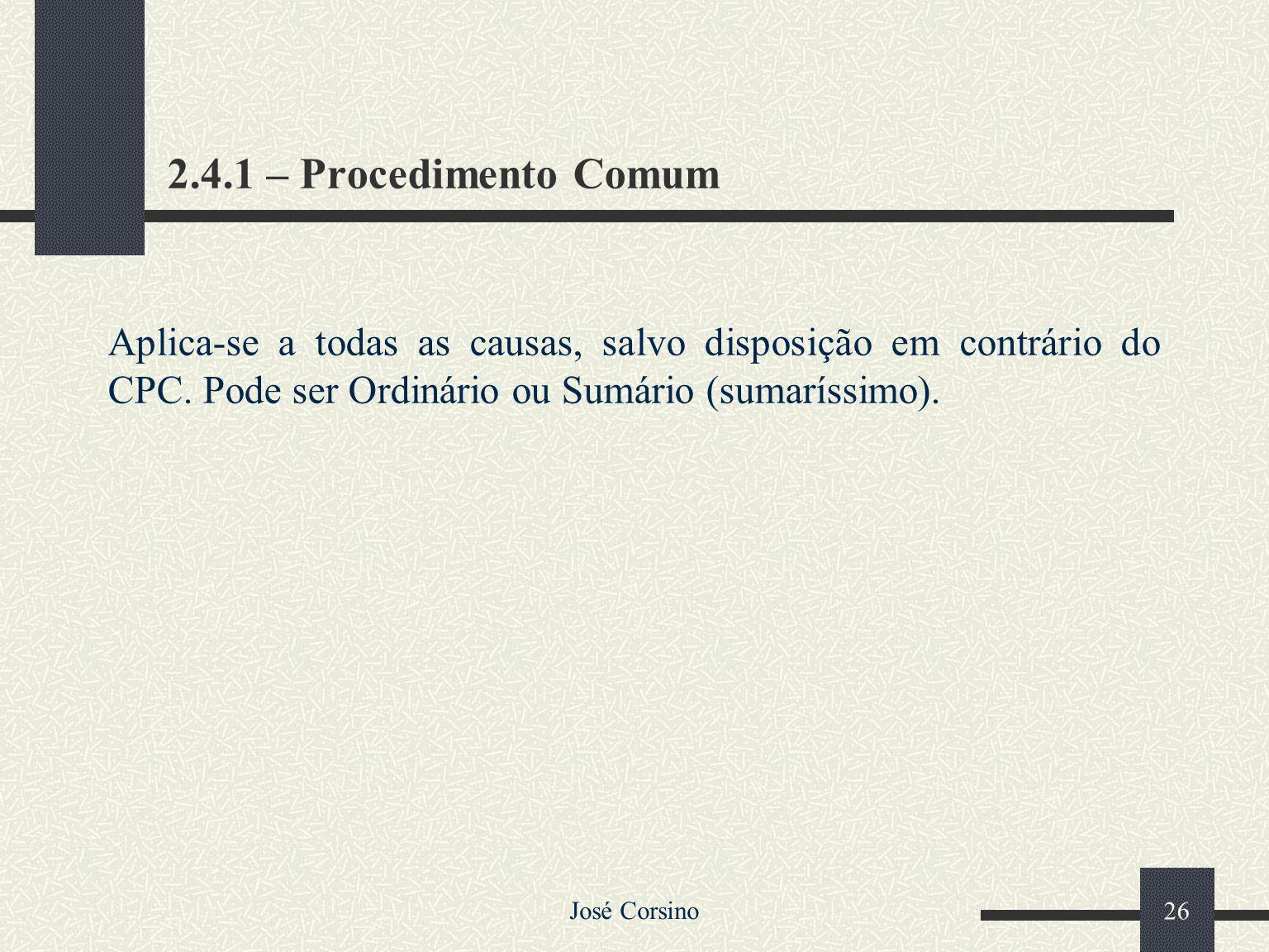 2.4.1 – Procedimento Comum Aplica-se a todas as causas, salvo disposição em contrário do CPC. Pode ser Ordinário ou Sumário (sumaríssimo).