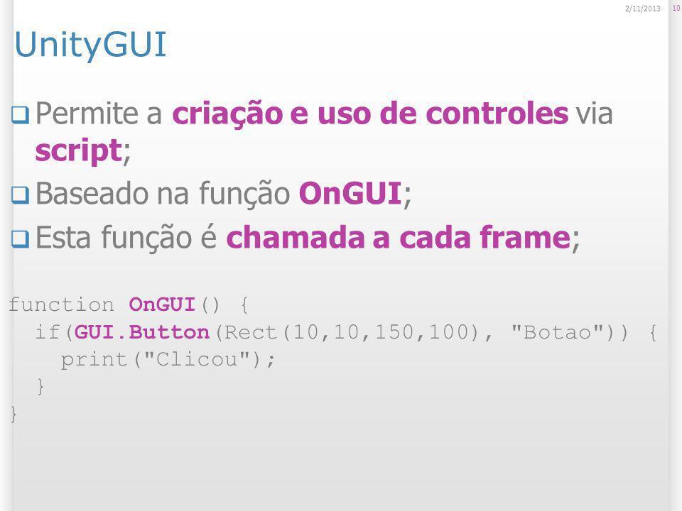 UnityGUI Permite a criação e uso de controles via script;