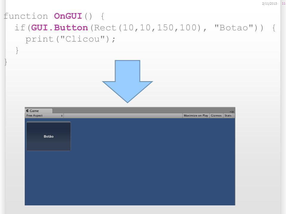 if(GUI.Button(Rect(10,10,150,100), Botao )) { print( Clicou ); }