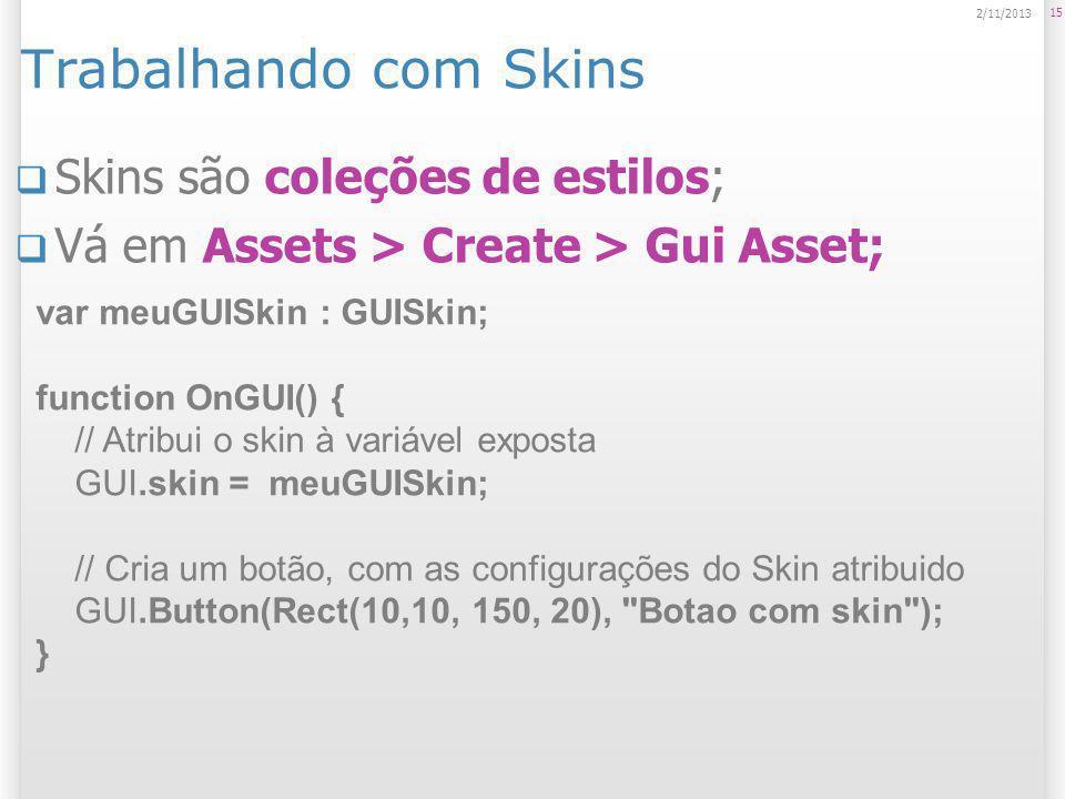 Trabalhando com Skins Skins são coleções de estilos;