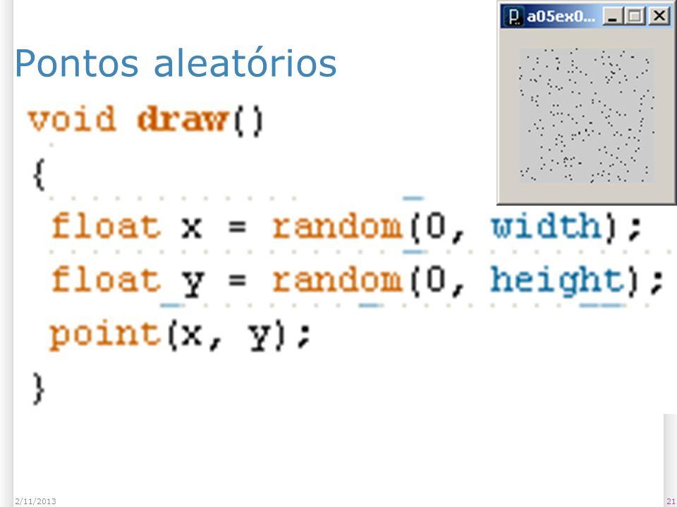 Pontos aleatórios 23/03/2017 void draw() { float x = random(0, width);