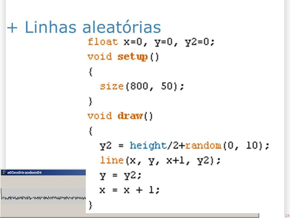 + Linhas aleatórias 23/03/2017 float x=0, y=0, y2=0; void setup() {