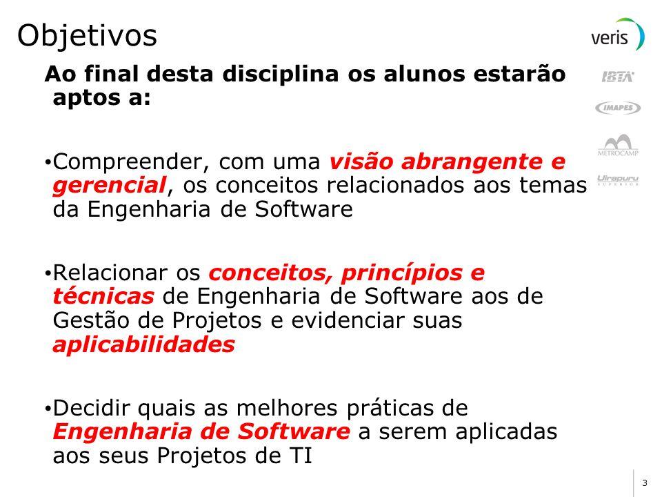 Objetivos Ao final desta disciplina os alunos estarão aptos a: