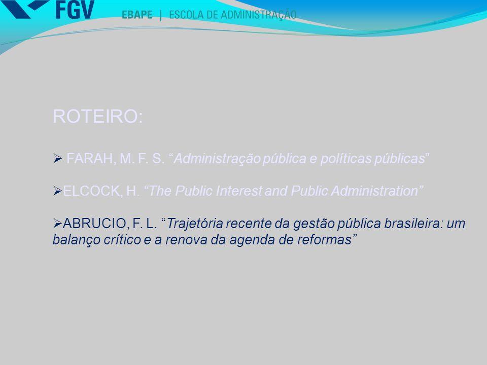 ROTEIRO: FARAH, M. F. S. Administração pública e políticas públicas