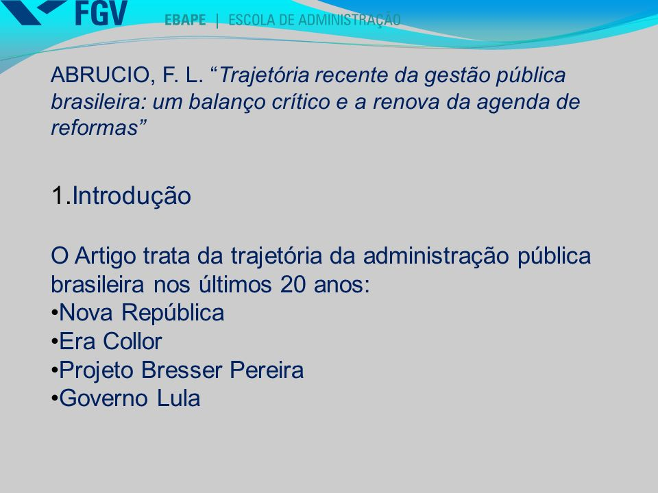ABRUCIO, F. L. Trajetória recente da gestão pública brasileira: um balanço crítico e a renova da agenda de reformas