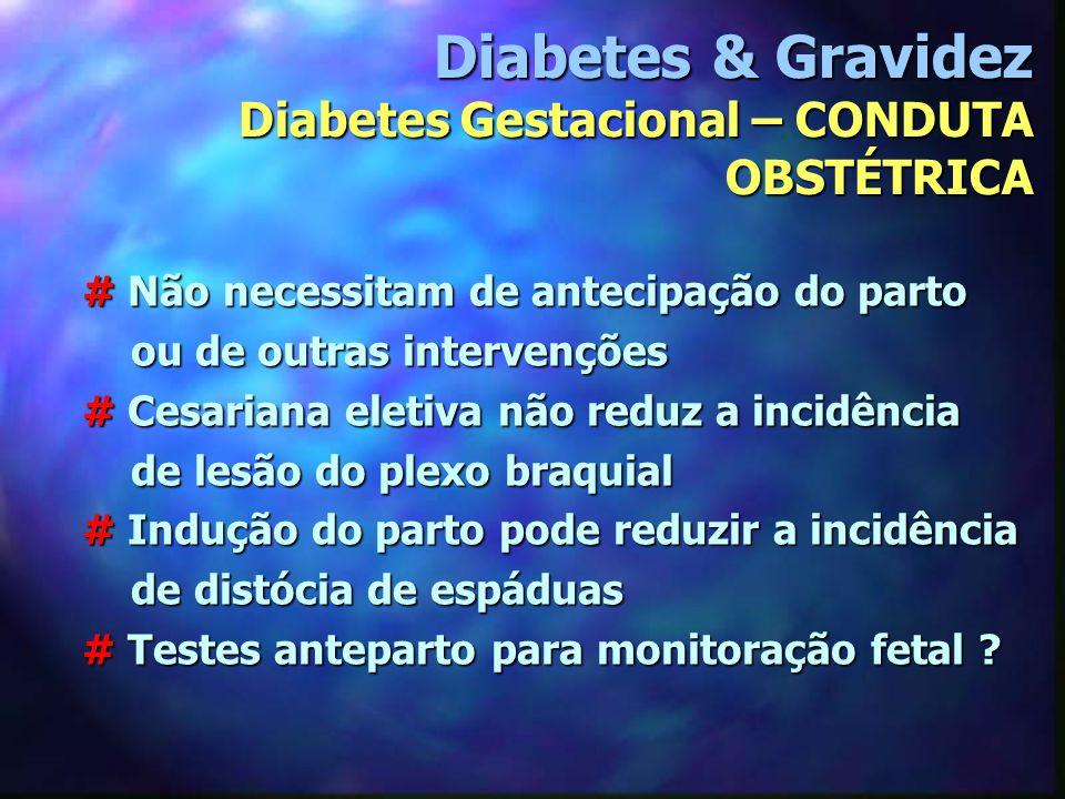 Diabetes & Gravidez Diabetes Gestacional – CONDUTA OBSTÉTRICA