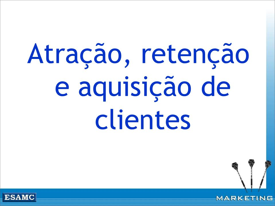 Atração, retenção e aquisição de clientes