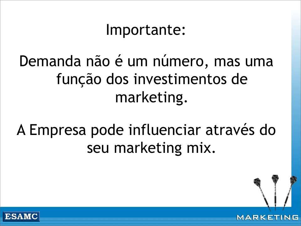 A Empresa pode influenciar através do seu marketing mix.