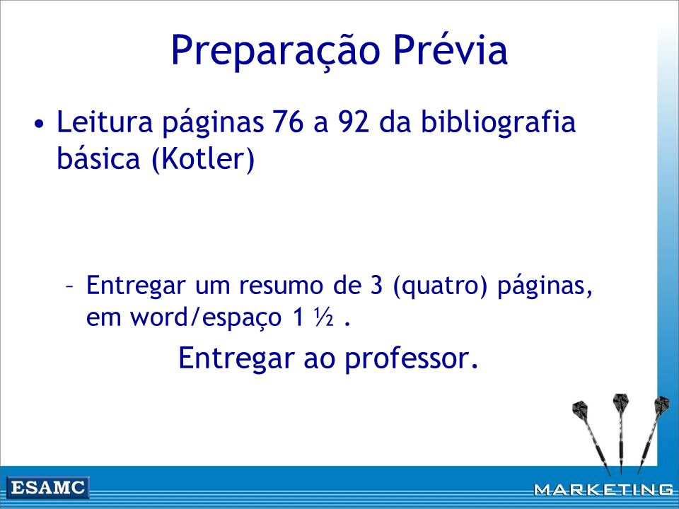Preparação Prévia Leitura páginas 76 a 92 da bibliografia básica (Kotler) Entregar um resumo de 3 (quatro) páginas, em word/espaço 1 ½ .