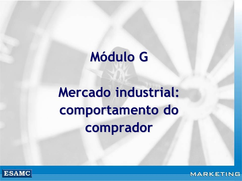 Módulo G Mercado industrial: comportamento do comprador