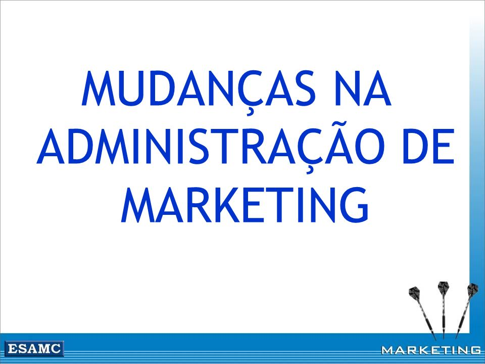 MUDANÇAS NA ADMINISTRAÇÃO DE MARKETING