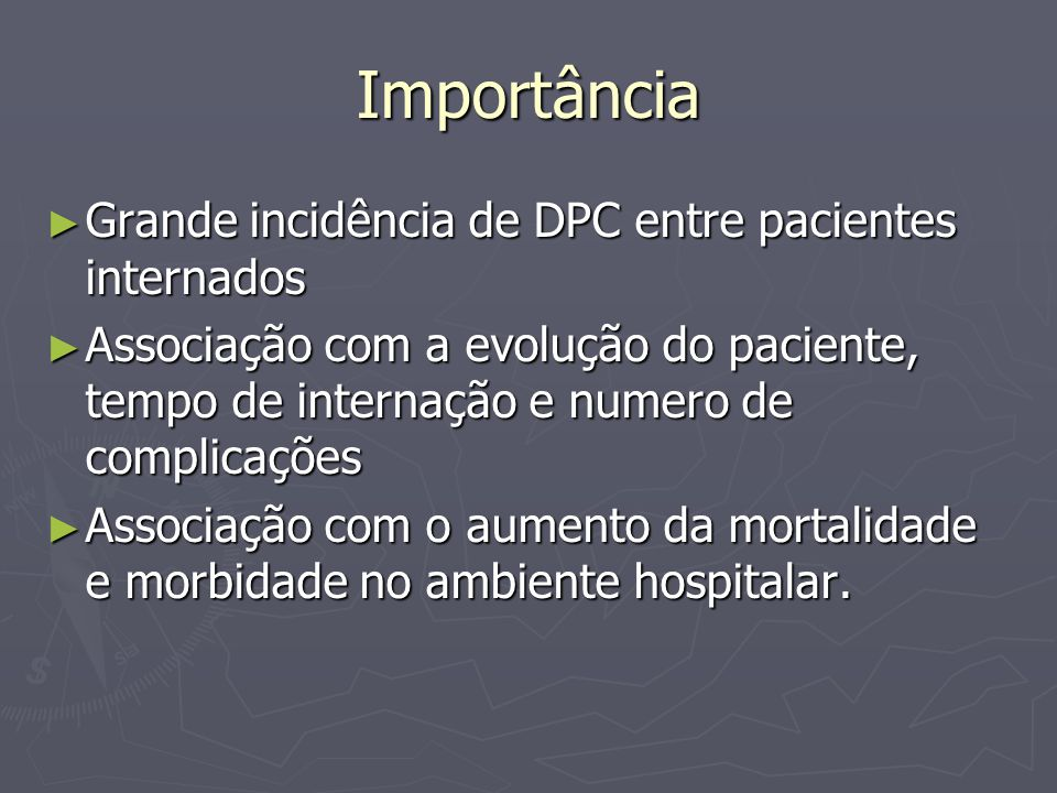 Importância Grande incidência de DPC entre pacientes internados