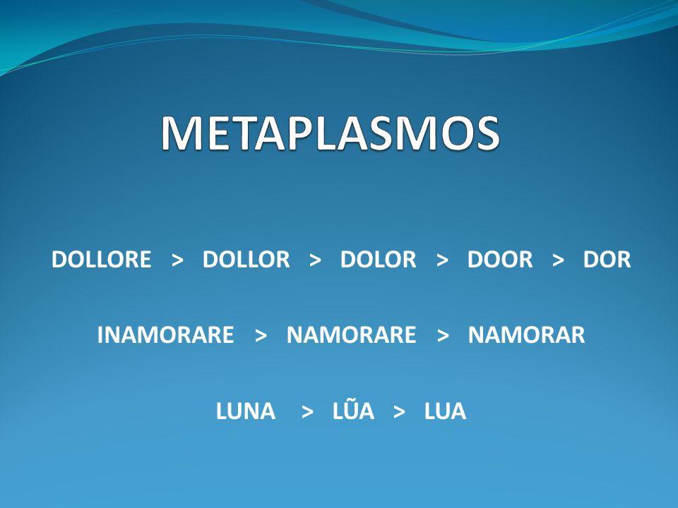 METAPLASMOS DOLLORE > DOLLOR > DOLOR > DOOR > DOR