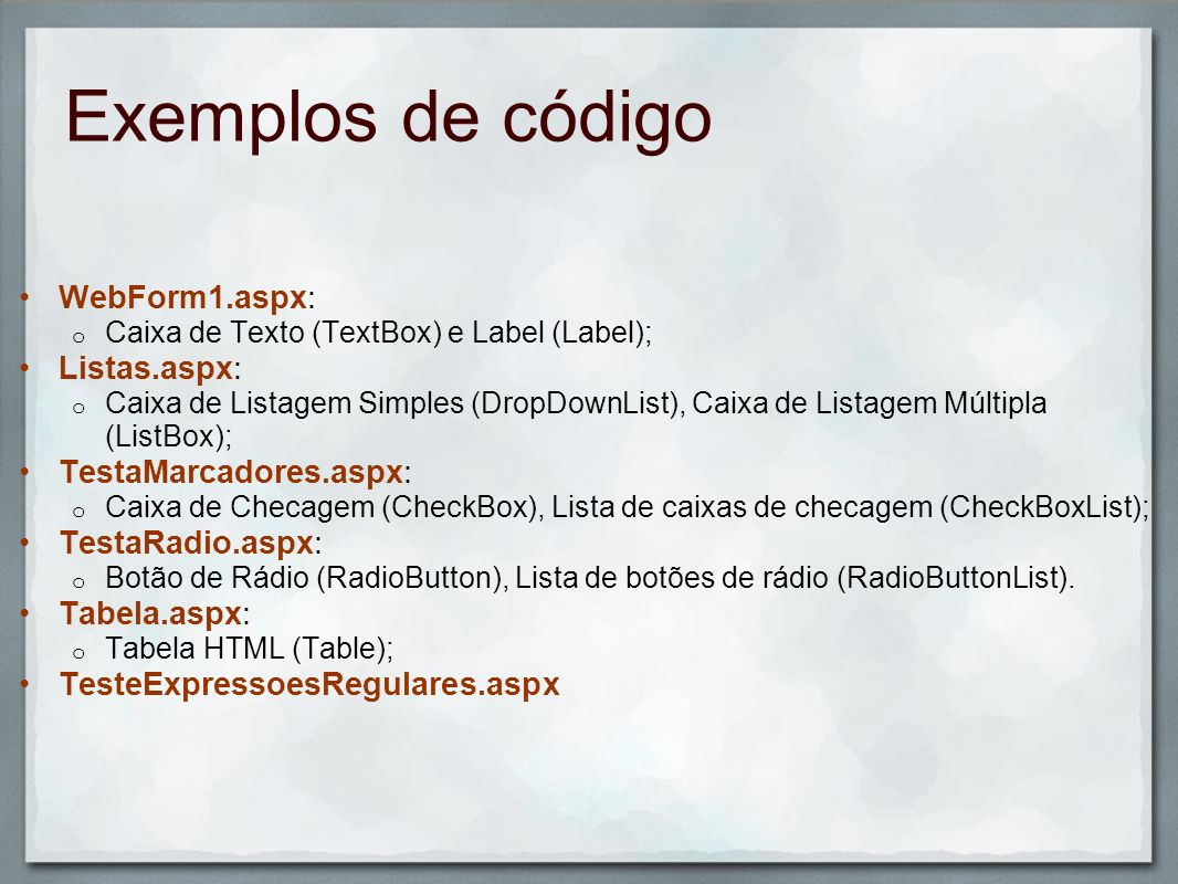Exemplos de código WebForm1.aspx: Listas.aspx: TestaMarcadores.aspx: