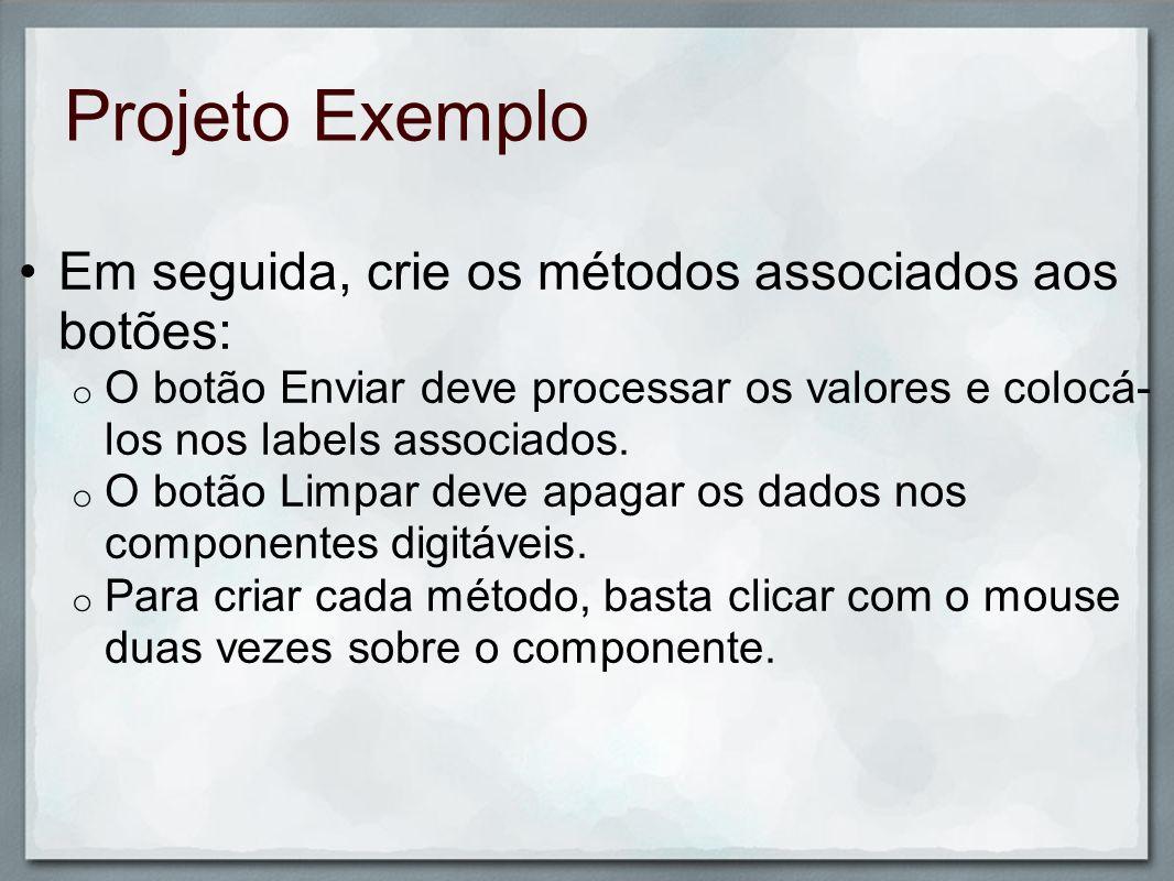 Projeto Exemplo Em seguida, crie os métodos associados aos botões: