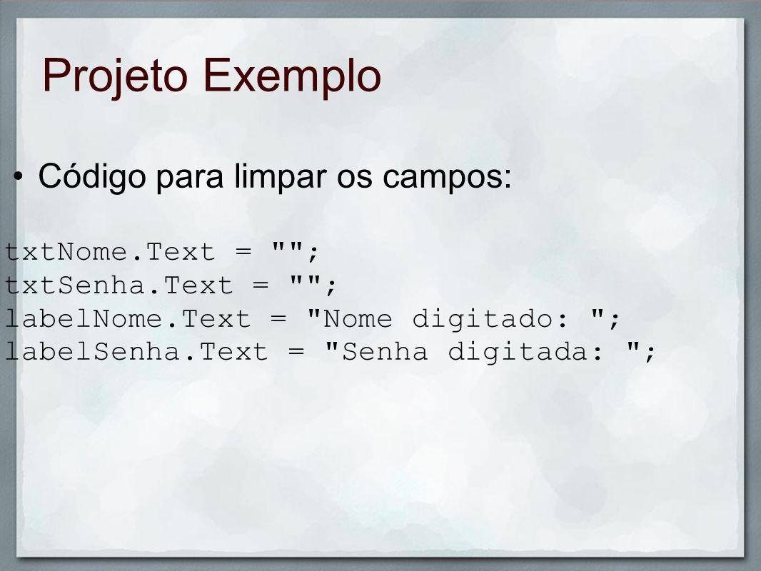 Projeto Exemplo Código para limpar os campos: txtNome.Text = ;