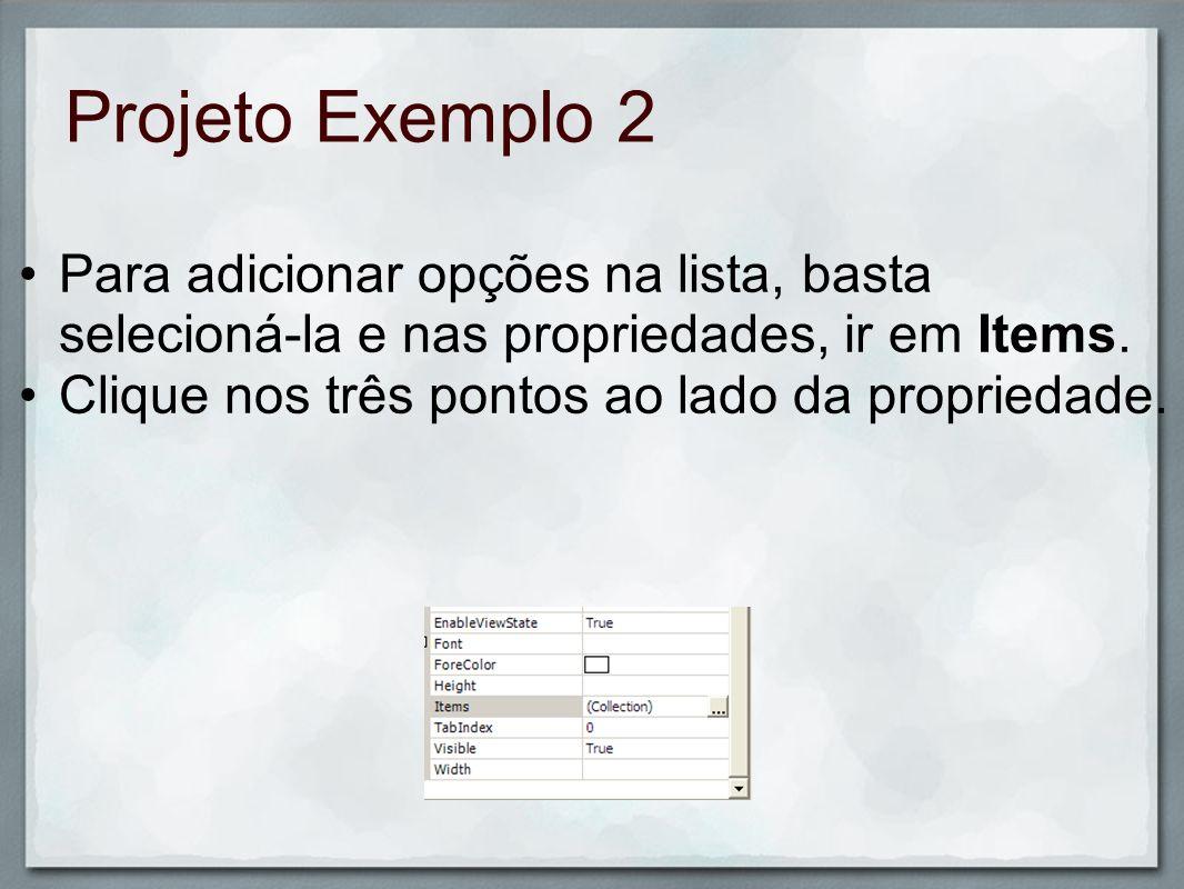 Projeto Exemplo 2Para adicionar opções na lista, basta selecioná-la e nas propriedades, ir em Items.