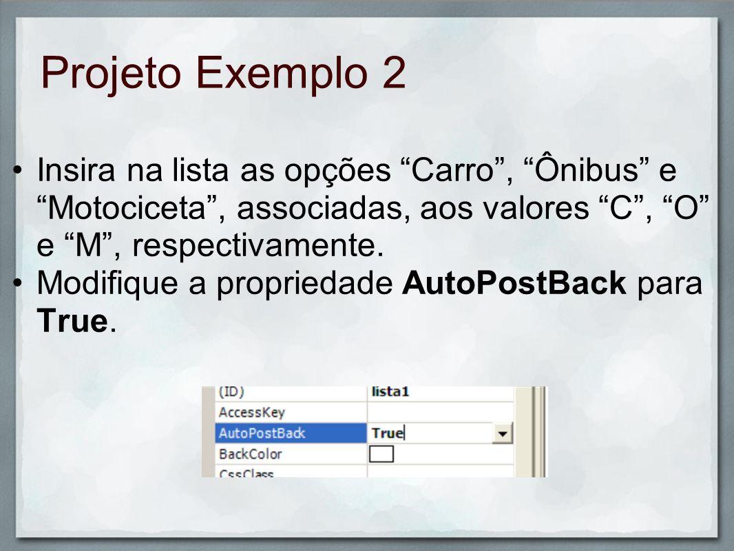 Projeto Exemplo 2Insira na lista as opções Carro , Ônibus e Motociceta , associadas, aos valores C , O e M , respectivamente.