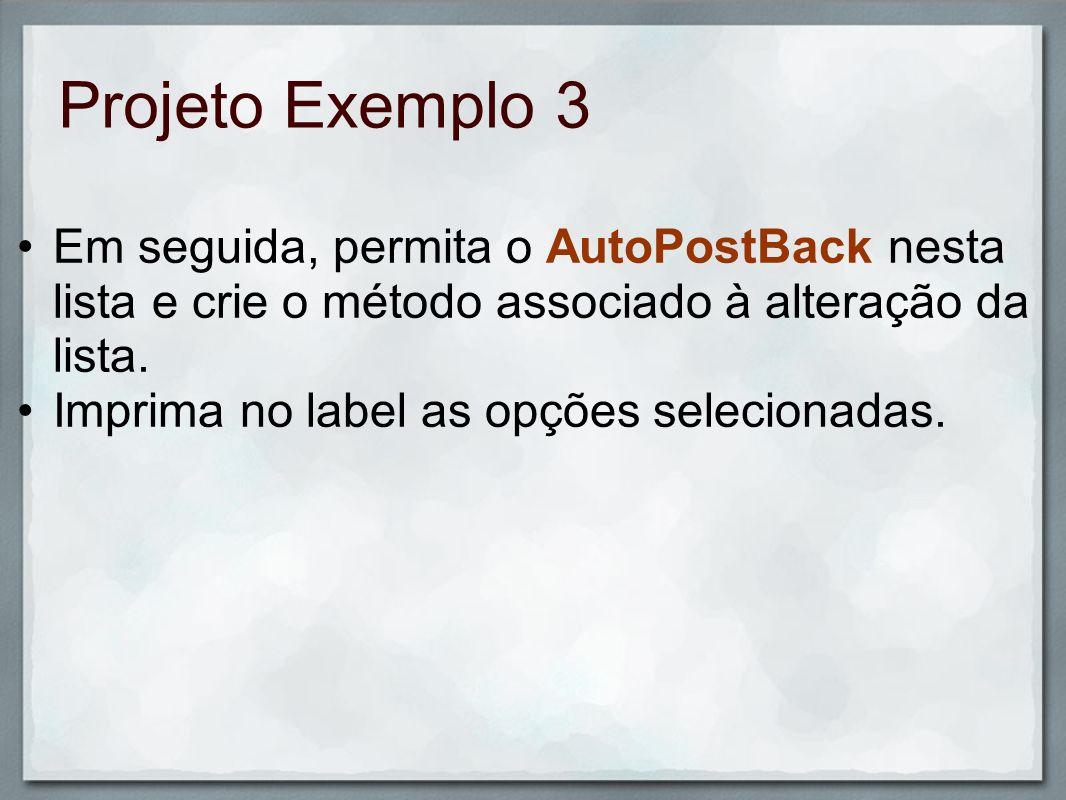 Projeto Exemplo 3 Em seguida, permita o AutoPostBack nesta lista e crie o método associado à alteração da lista.