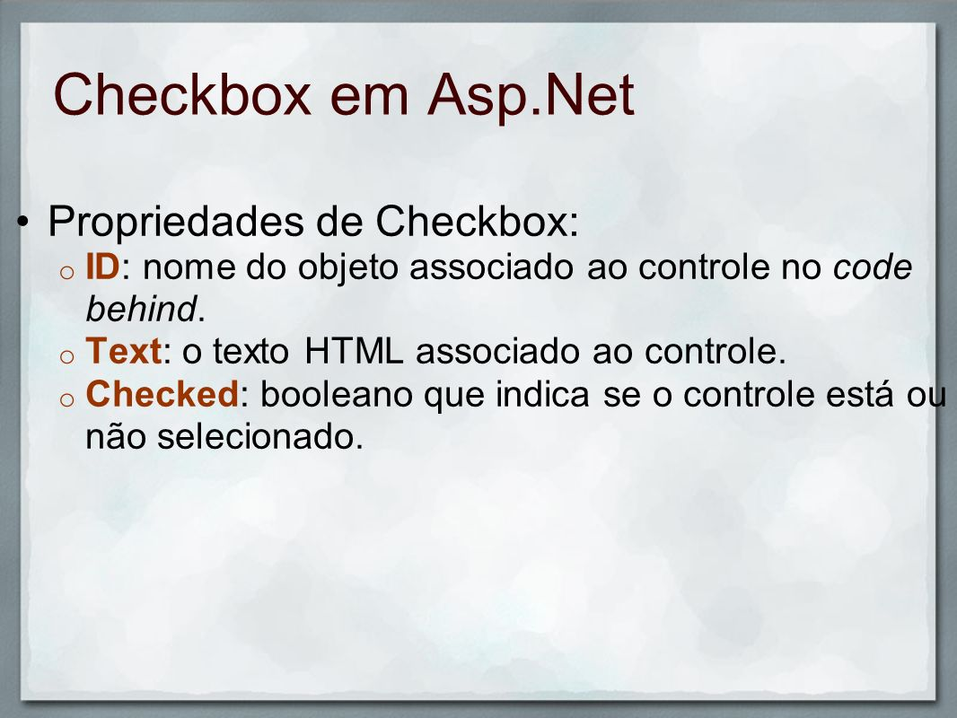 Checkbox em Asp.Net Propriedades de Checkbox: