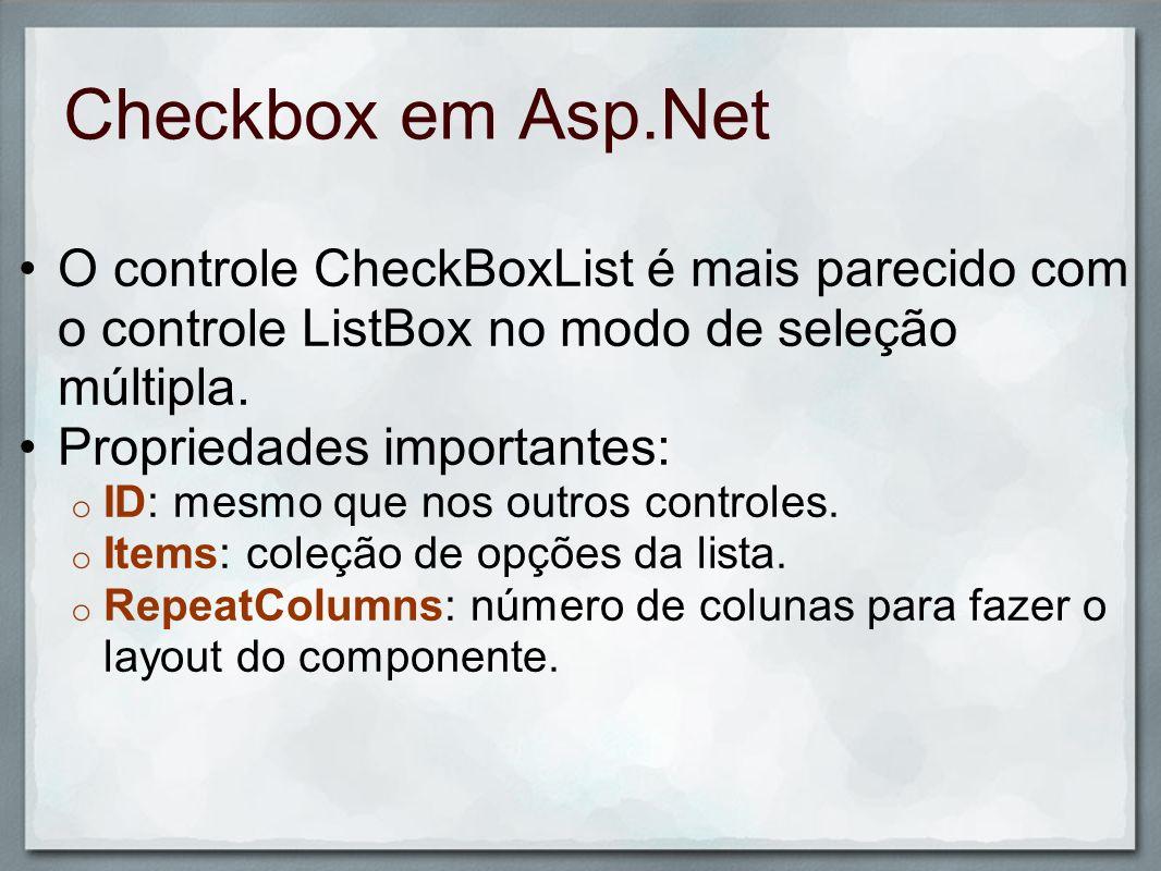 Checkbox em Asp.Net O controle CheckBoxList é mais parecido com o controle ListBox no modo de seleção múltipla.