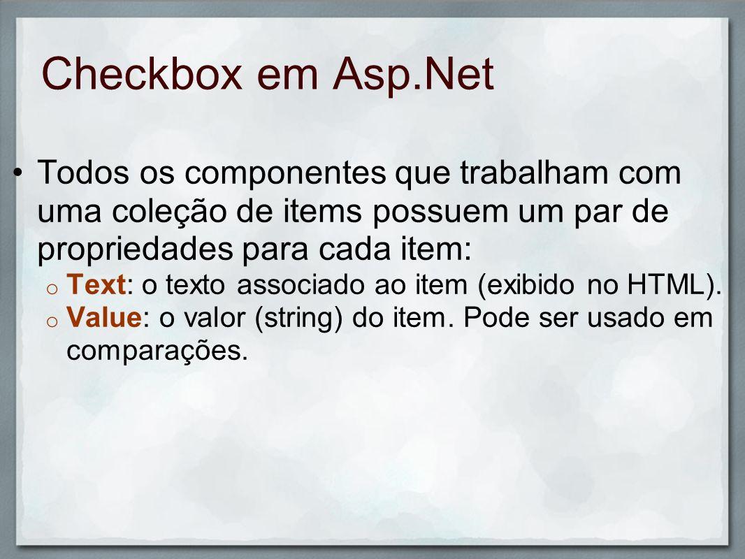 Checkbox em Asp.Net Todos os componentes que trabalham com uma coleção de items possuem um par de propriedades para cada item: