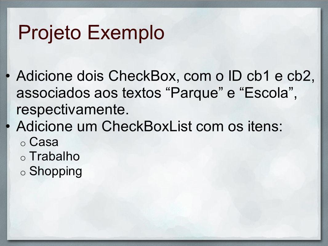 Projeto Exemplo Adicione dois CheckBox, com o ID cb1 e cb2, associados aos textos Parque e Escola , respectivamente.