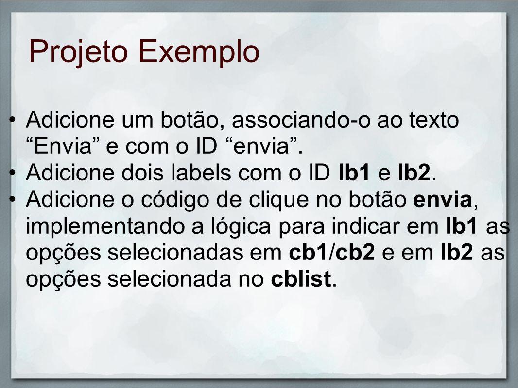 Projeto Exemplo Adicione um botão, associando-o ao texto Envia e com o ID envia . Adicione dois labels com o ID lb1 e lb2.